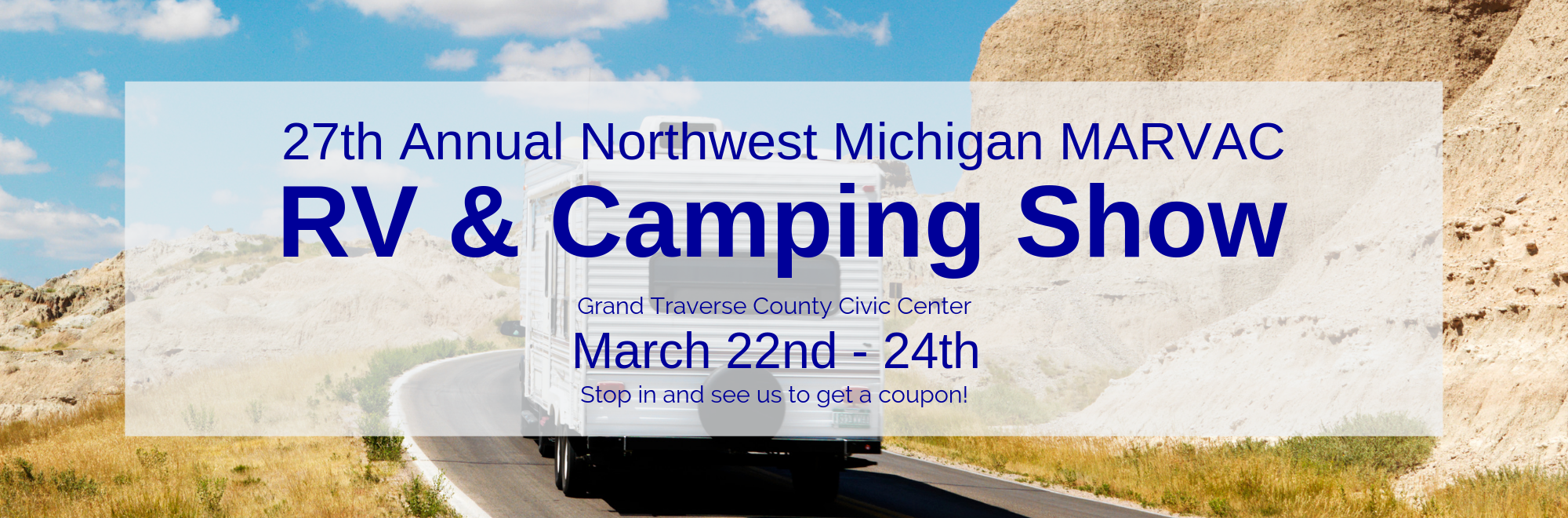 Stop in to see us for a coupon for the RV & Camping Show March 22 - 24