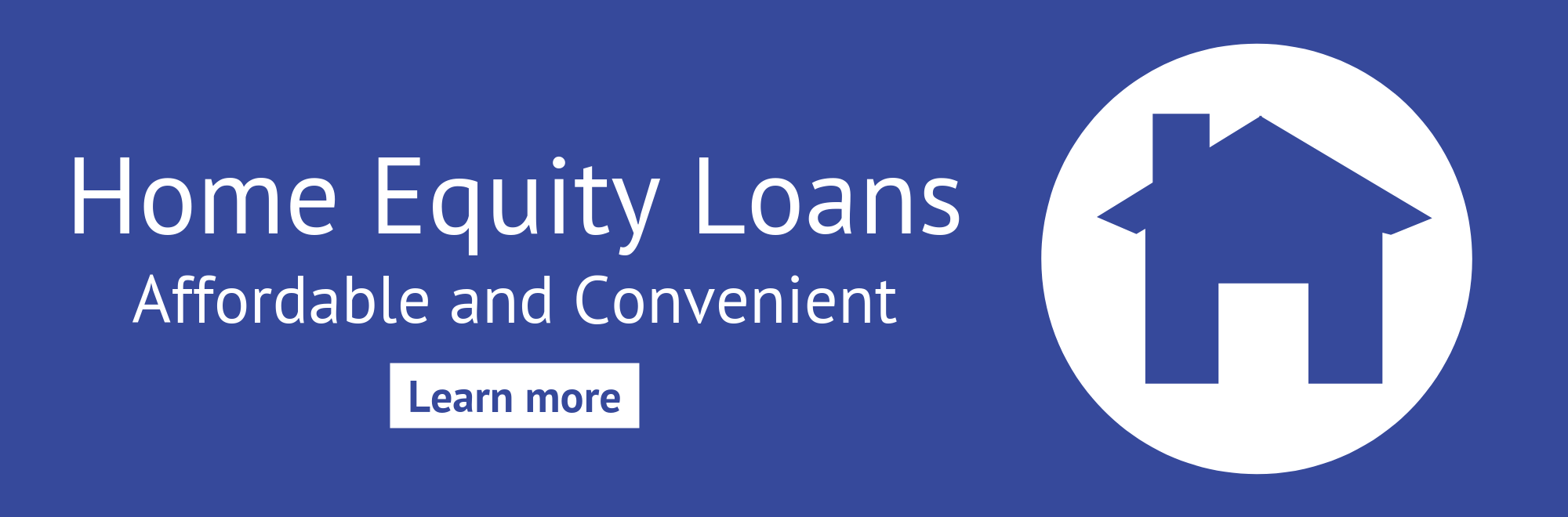 Learn more about our affordable and convenient home equity loans