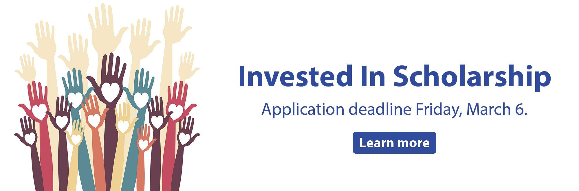 Invested In Scholarship. Application deadline Friday, March 6. Learn more.