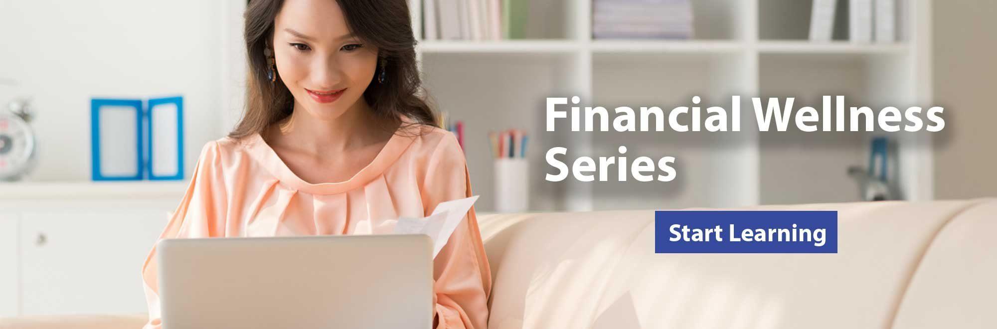 Financial Wellness Series. Start Learning.