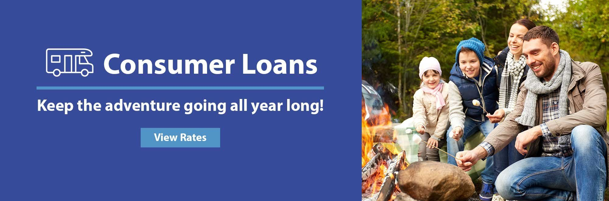 Consumer Loans. Keep the adventure going all year long. View rates.
