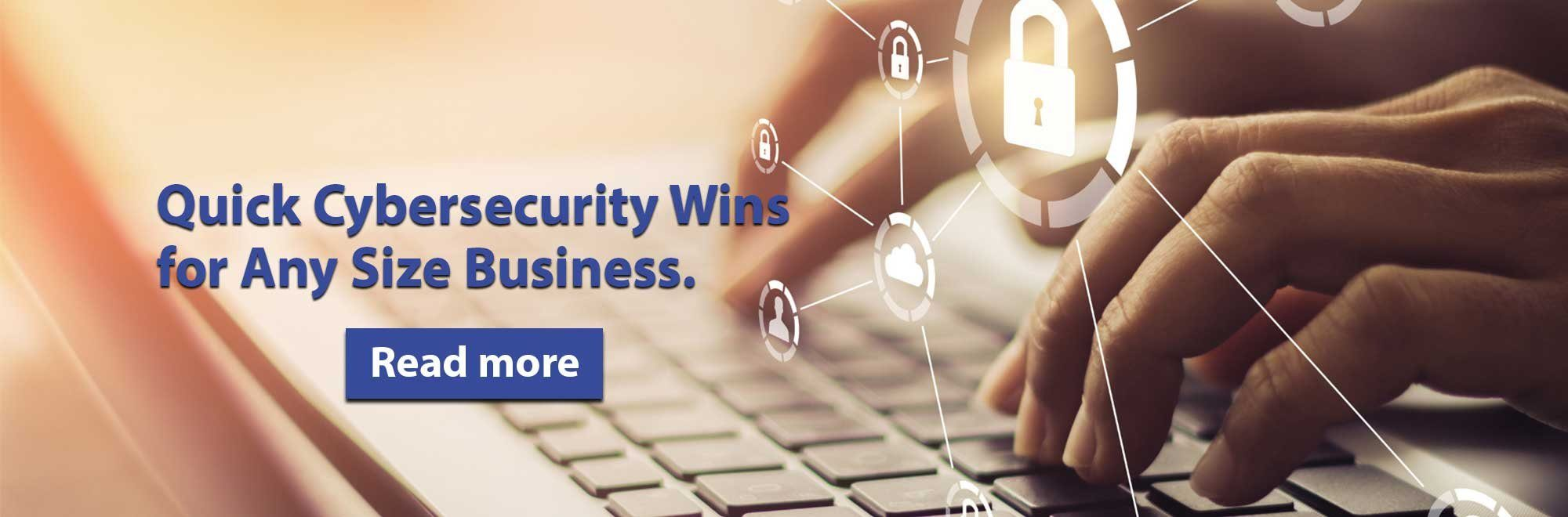 Quick Cybersecurity Wins for Any Size business. Read more.