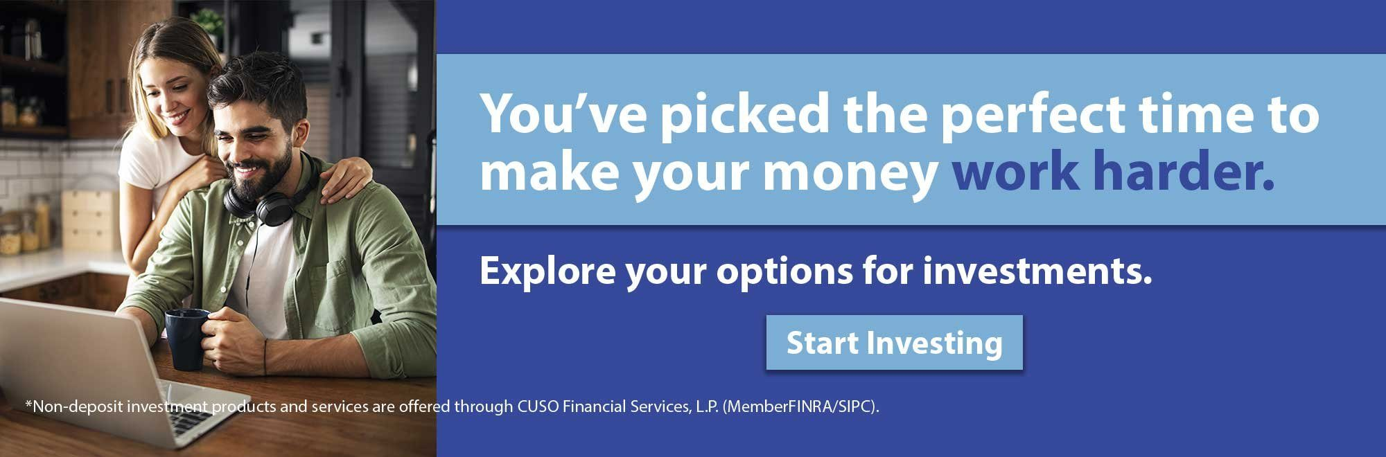 You've picked the perfect time to make your money work harder. Start Investing.