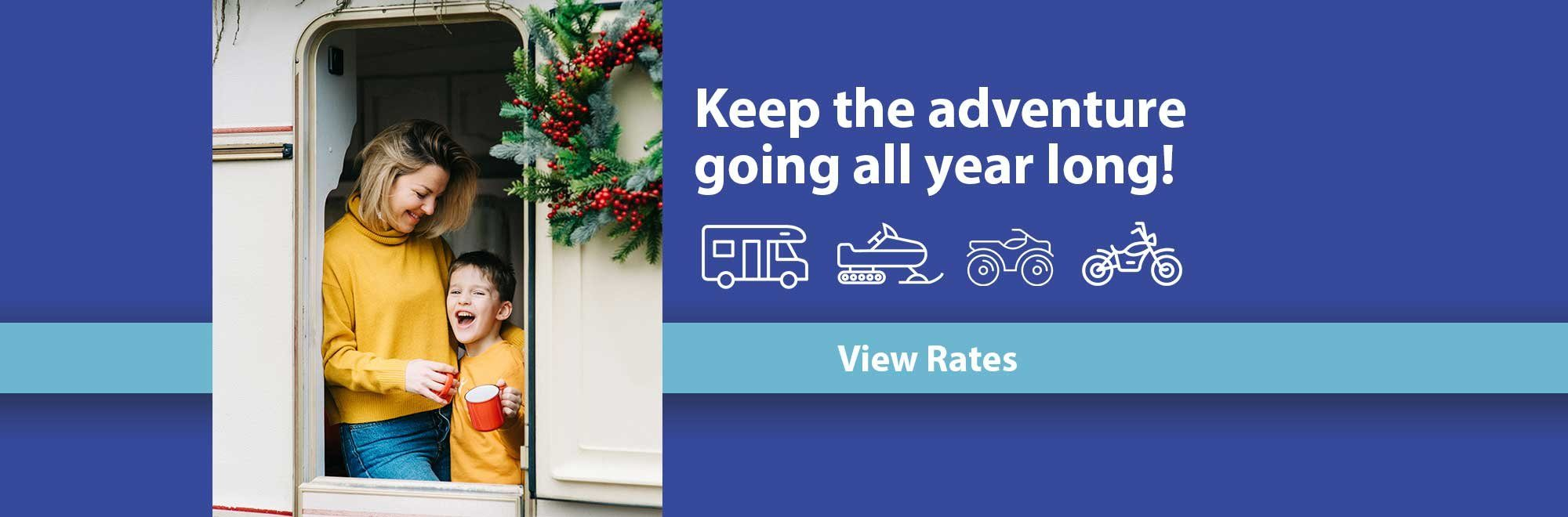 Keep the adventure going all year long. View Rates.