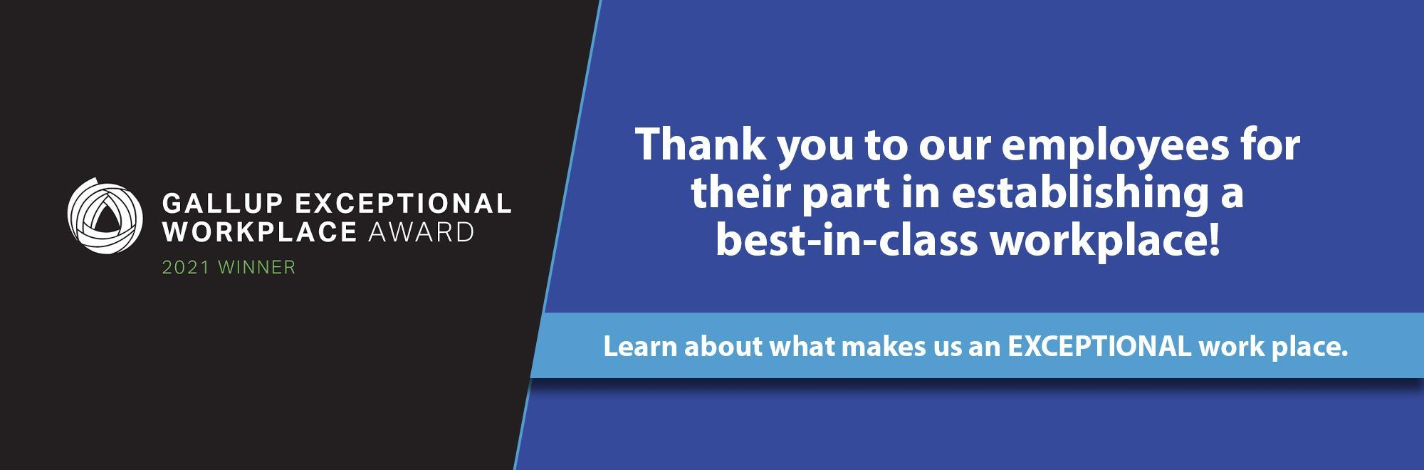 Thank you to our employees for their part in establishing a best-in-class workplace! Learn about what makes us an EXCEPTIONAL work place.