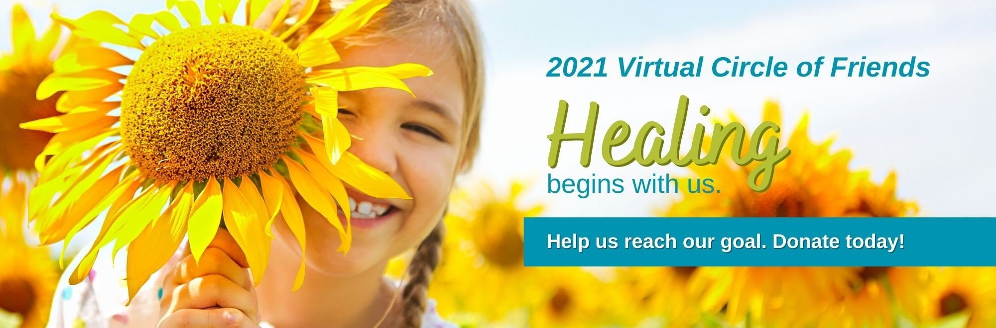 2021 Virtual Circle of Friends. Healing begins with us. Help us reach our goal. Donate Today.