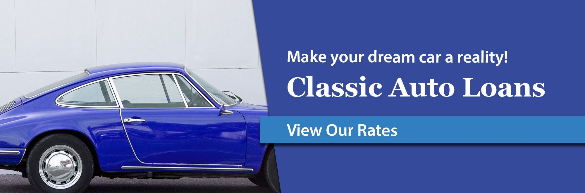 Make your dream car a reality. Classic Auto Loans. View our Rates