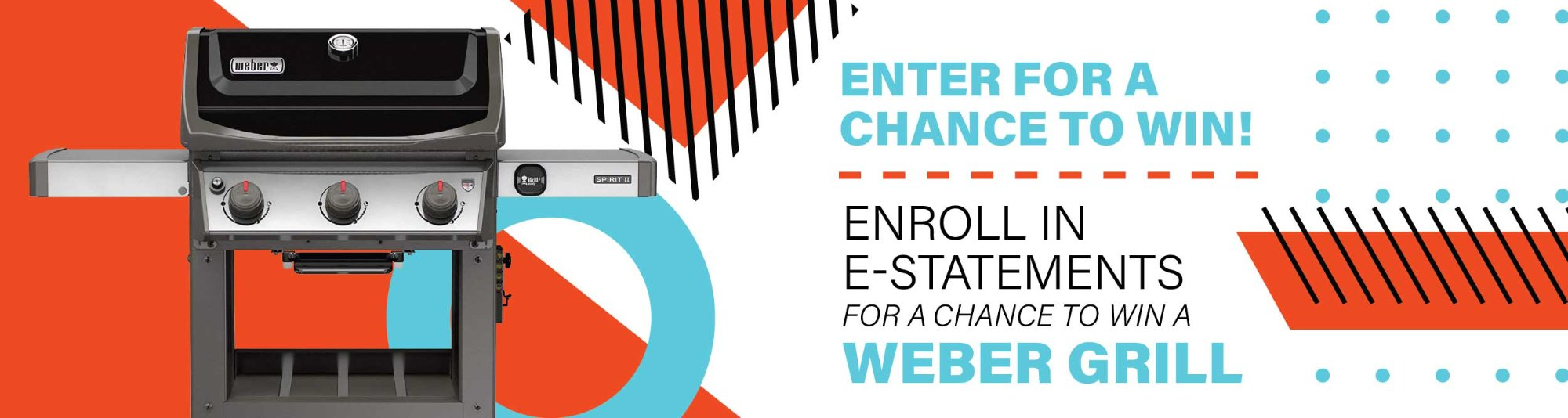 Enroll in e-Statements for a chance to win a Weber Grill.