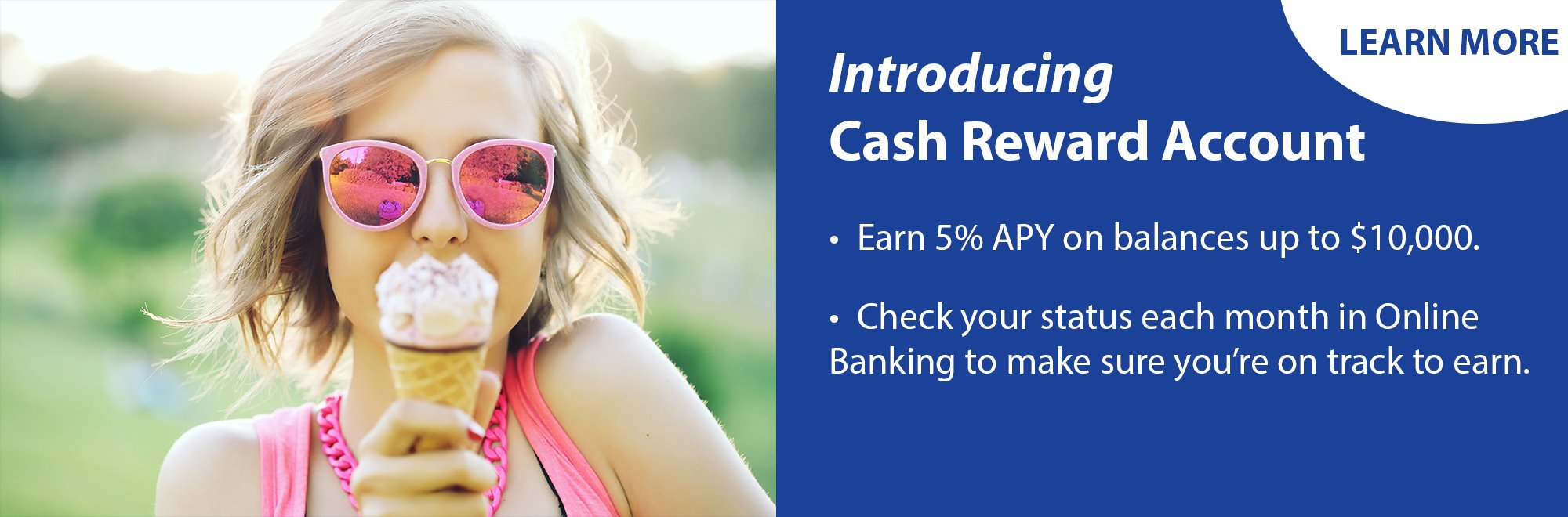 Earn 5% APY on balances up to $10,000 with a Cash Reward Account