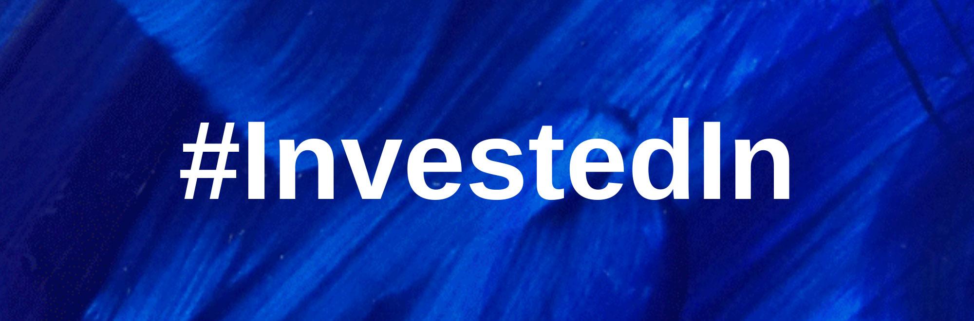 #InvestedIn
