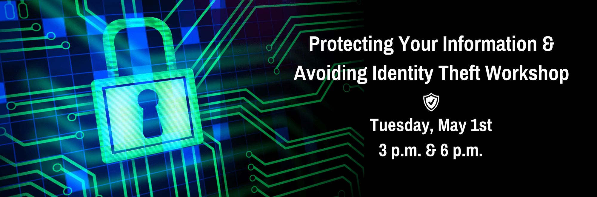 Protecting Your Information & Avoiding Identity Theft Workshop