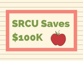 SRCU Saves $100K