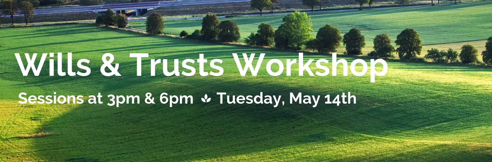 Sign up for our Wills and Trusts Workshop May 14th at 3 pm or 6 pm